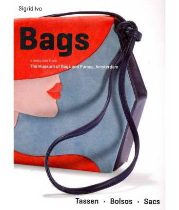 Bags : A selection from the museum of  Bags and Purses, Amsteradam