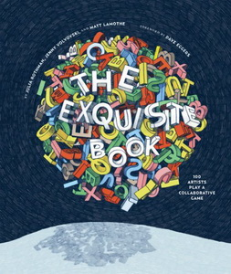 Exquisite Book : 100 Artists Play A Collaborative Game, (The)