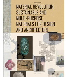 Material Revolution Sustainable and Multi-Purpose Materials for Design and Architecture